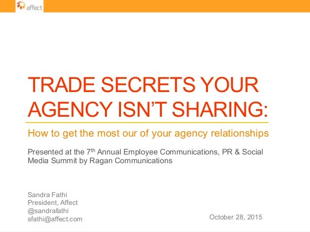TRADE SECRETS YOUR AGENCY ISN'T SHARING: How to get the most our of your agency relationships Sandra Fathi President, Affe...