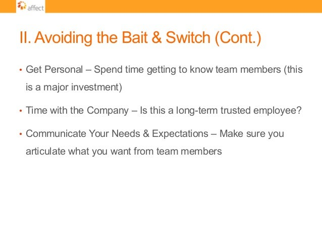 II. Avoiding the Bait & Switch (Cont.) • Get Personal – Spend time getting to know team members (this is a major investme...