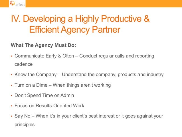IV. Developing a Highly Productive & Efficient Agency Partner What The Agency Must Do: • Communicate Early & Often – Cond...