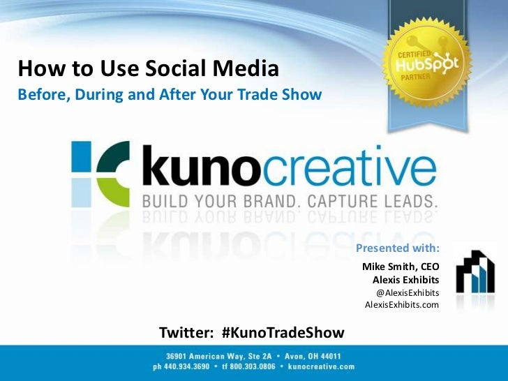 How to Use Social MediaBefore, During and After Your Trade Show<br />Presented with:<br />Mike Smith, CEO<br />Alexis Exhi...