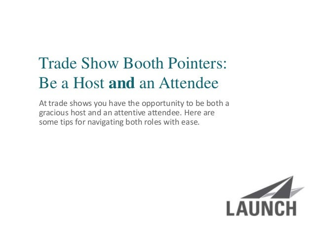 | launchsolutions.com Trade Show Booth Pointers: Be a Host and an Attendee At trade shows you have the opportunity to be b...