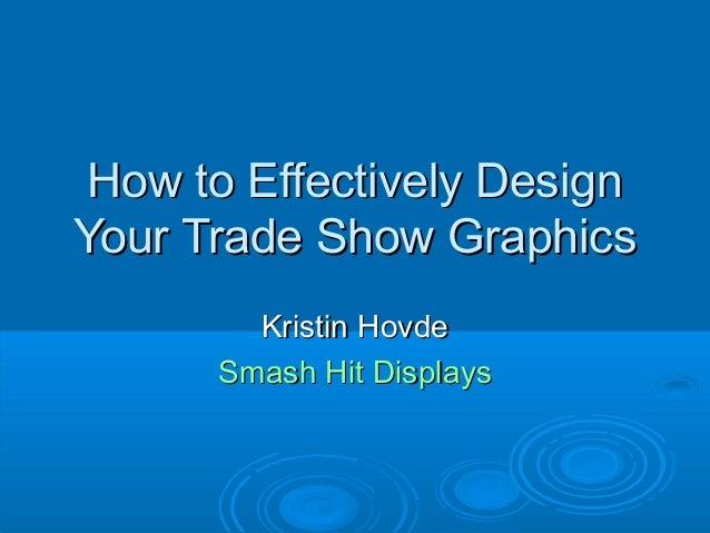 How to Effectively DesignHow to Effectively Design Your Trade Show GraphicsYour Trade Show Graphics Kristin HovdeKristin H...