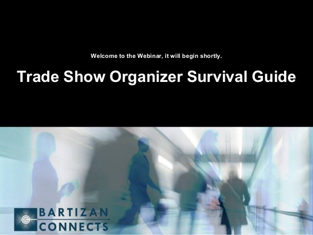 Welcome to the Webinar, it will begin shortly. Trade Show Organizer Survival Guide