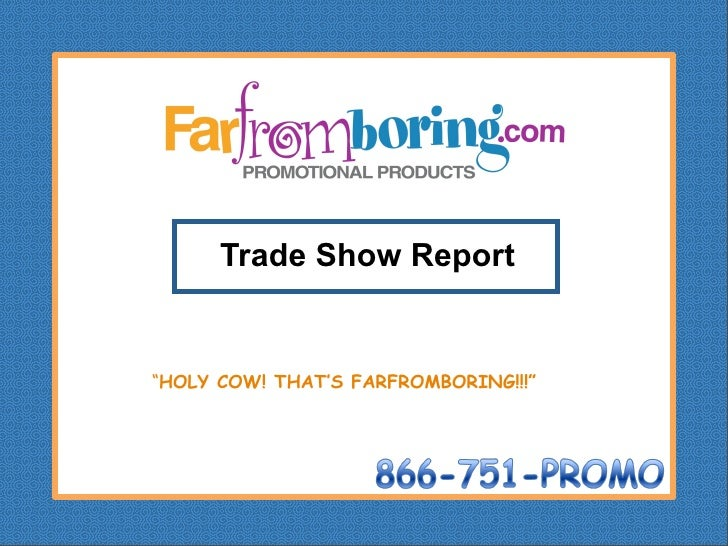 "Trade Show Report   ""HOLY COW! THAT'S FARFROMBORING!!!"""