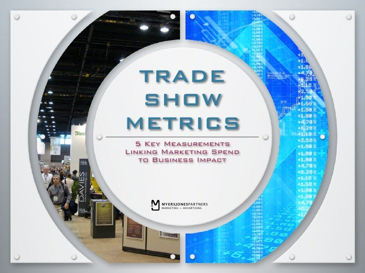 TRADE  SHOW METRICS   5 Key Measurements Linking Marketing Spend    to Business Impact            MYERSJONESPARTNERS      ...