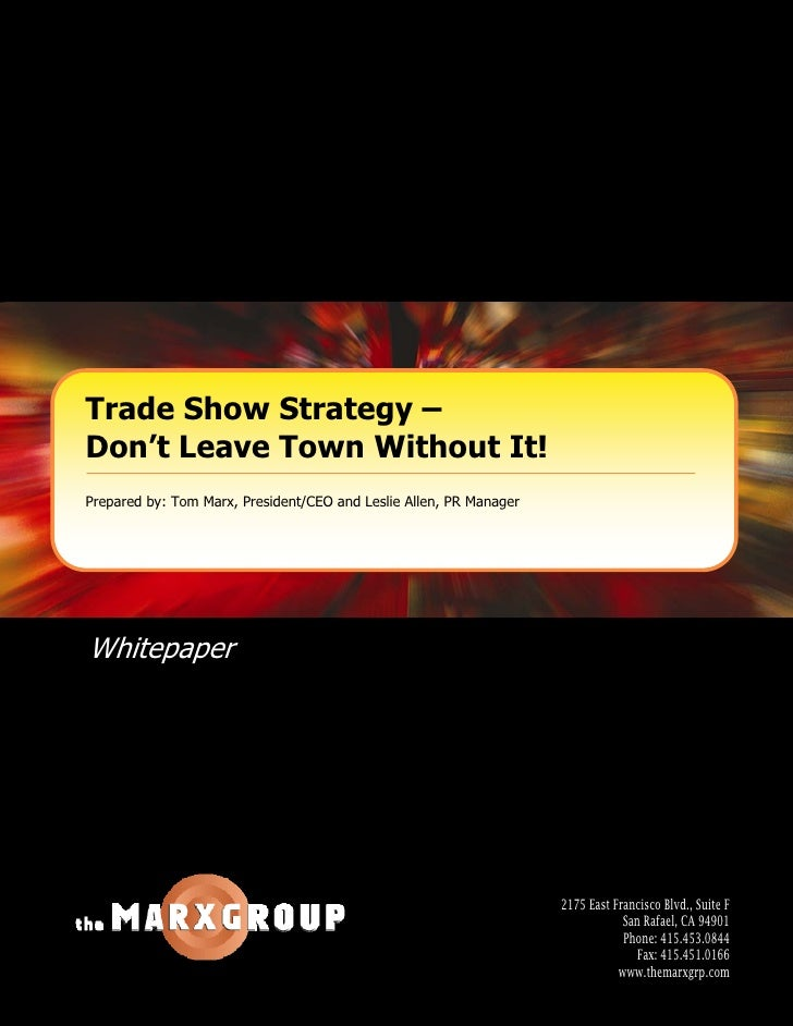 Trade Show Strategy – Don't Leave Town Without It! Prepared by: Tom Marx, President/CEO and Leslie Allen, PR Manager     W...