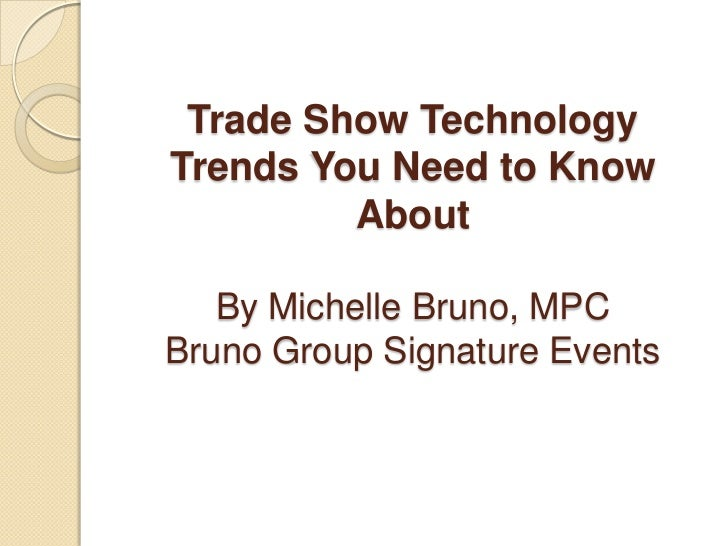 Trade Show TechnologyTrends You Need to Know         About   By Michelle Bruno, MPCBruno Group Signature Events