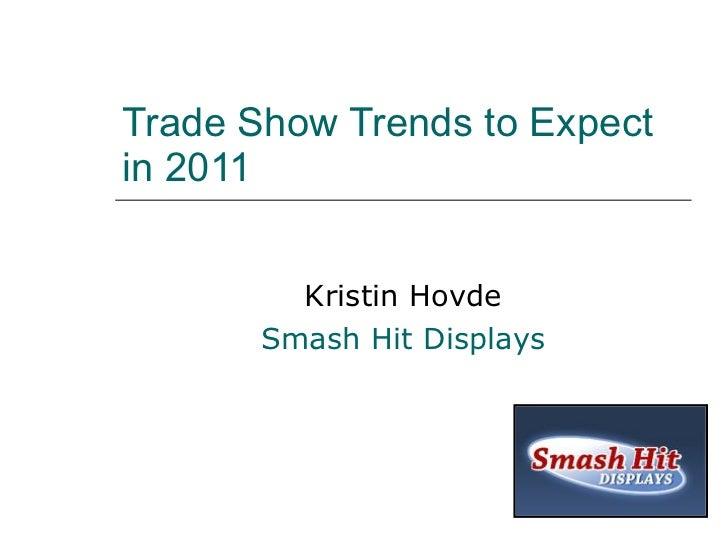 Trade Show Trends to Expect in 2011 Kristin Hovde Smash Hit Displays