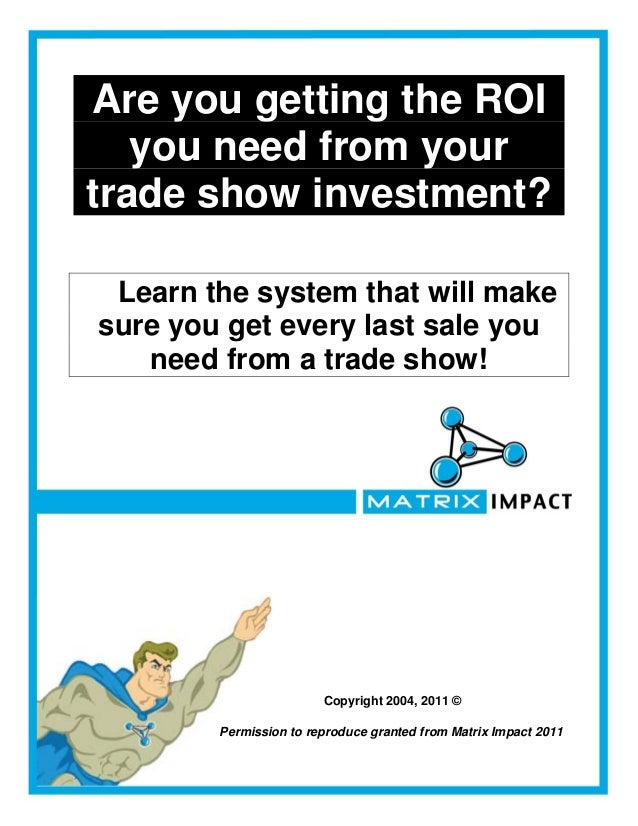 Are you getting the ROI   you need from yourtrade show investment? Learn the system that will makesure you get every last ...