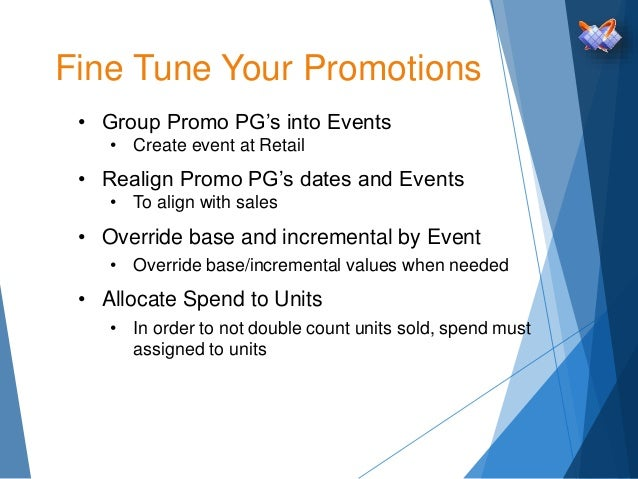 Fine Tune Your Promotions • Group Promo PG's into Events • Create event at Retail • Realign Promo PG's dates and Events • ...