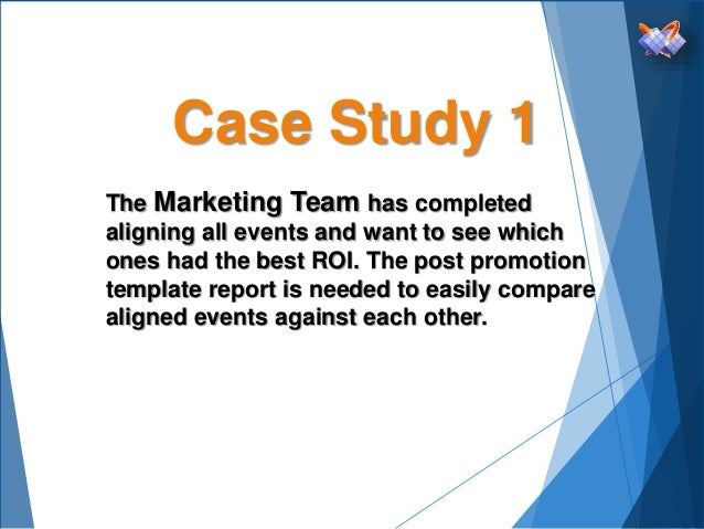 Case Study 1 The Marketing Team has completed aligning all events and want to see which ones had the best ROI. The post pr...