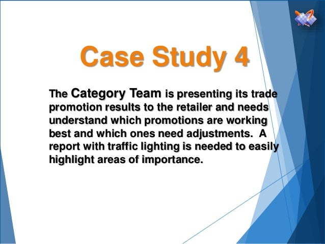 Case Study 4 The Category Team is presenting its trade promotion results to the retailer and needs understand which promot...
