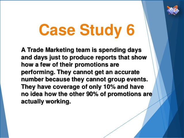 Case Study 6 A Trade Marketing team is spending days and days just to produce reports that show how a few of their promoti...