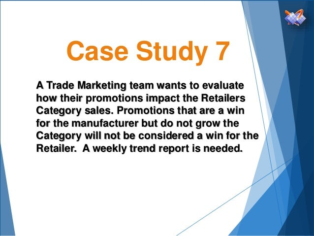 Case Study 7 A Trade Marketing team wants to evaluate how their promotions impact the Retailers Category sales. Promotions...