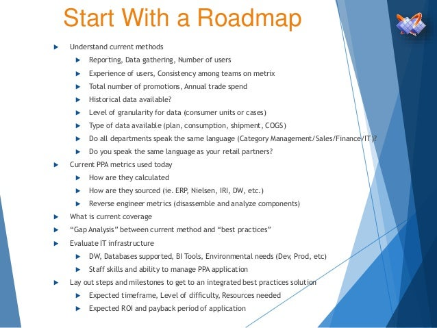 Start With a Roadmap  Understand current methods  Reporting, Data gathering, Number of users  Experience of users, Cons...