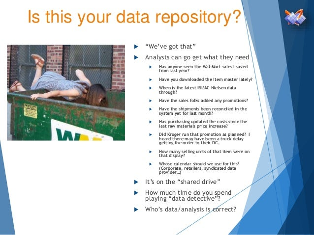 """Is this your data repository?  """"We've got that""""  Analysts can go get what they need  Has anyone seen the Wal-Mart sales..."""