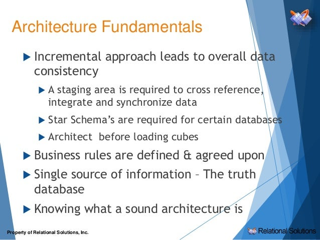  Incremental approach leads to overall data consistency  A staging area is required to cross reference, integrate and sy...