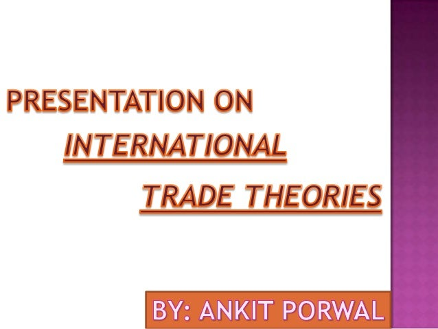 International Trade Theories INTERNATIONAL TRADE THEORIES  MERCANTILISM  THEORY OF ABSOLUTE ADVANTAGE  THEORY OF COMPARATI...