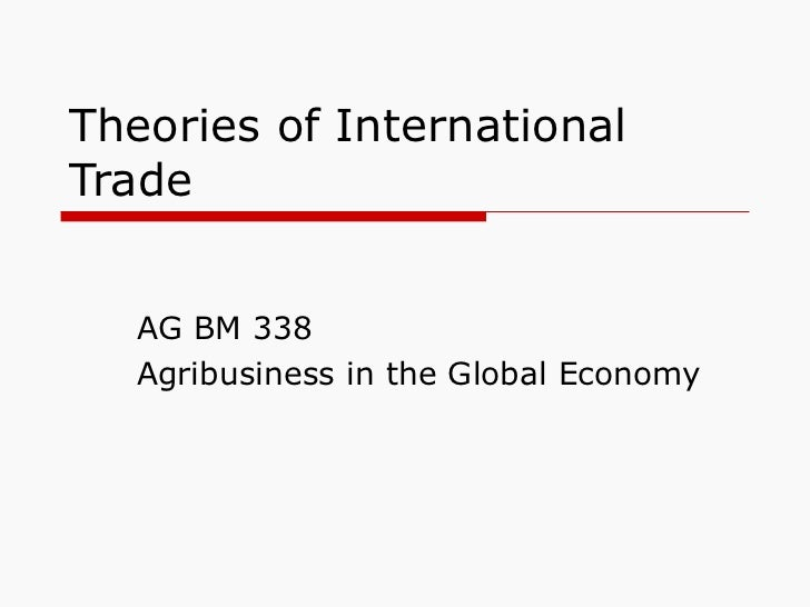 Theories of International Trade AG BM 338 Agribusiness in the Global Economy
