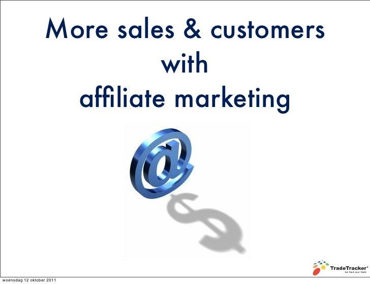 More sales & customers                            with                    affiliate marketingwoensdag 12 oktober 2011