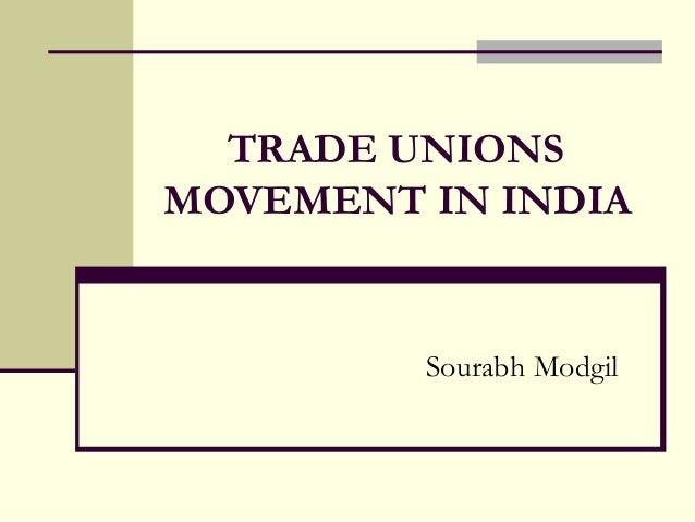 TRADE UNIONSMOVEMENT IN INDIA         Sourabh Modgil