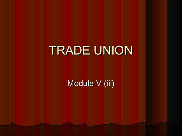 TRADE UNIONTRADE UNION Module V (iii)Module V (iii)