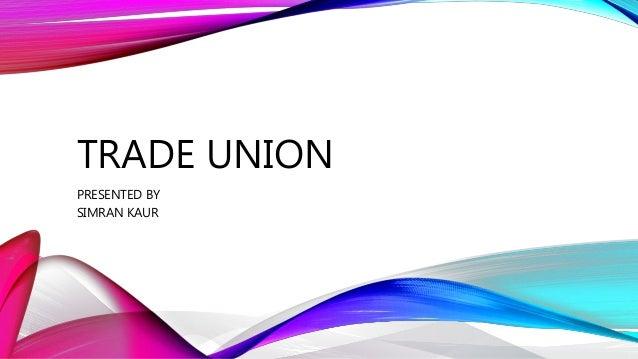 TRADE UNION PRESENTED BY SIMRAN KAUR