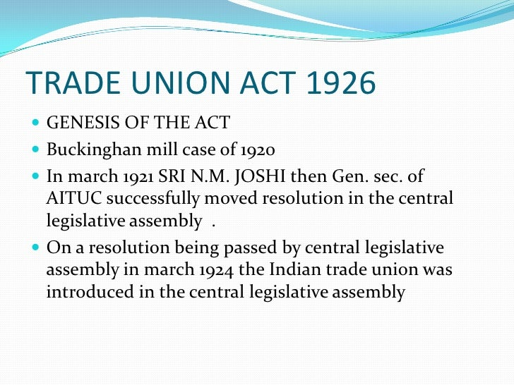 """ The act received its assent on 25th march 1926 . It came into force on 1st June 1927.As """"the Indian trade  unions act 1..."""