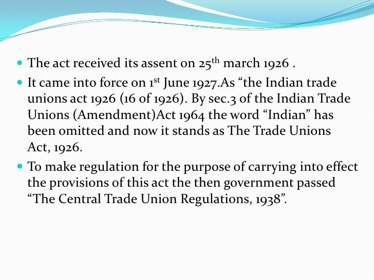 Features of the act 1926 Definition(S.2) Registration of unions (S.3 to 12) Duties and liabilities of registered unions...