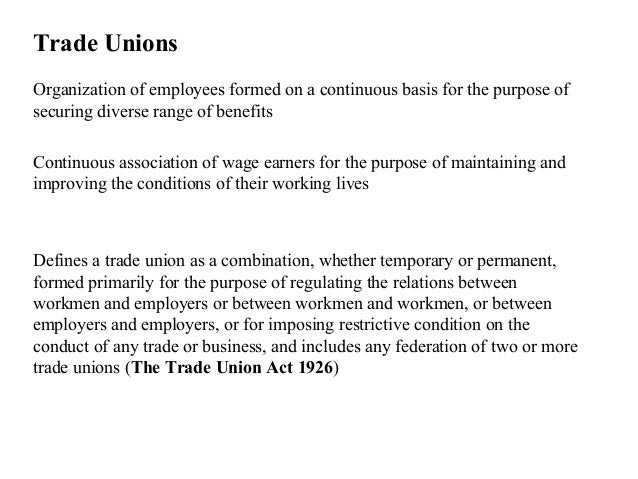 Trade UnionsOrganization of employees formed on a continuous basis for the purpose ofsecuring diverse range of benefitsCon...