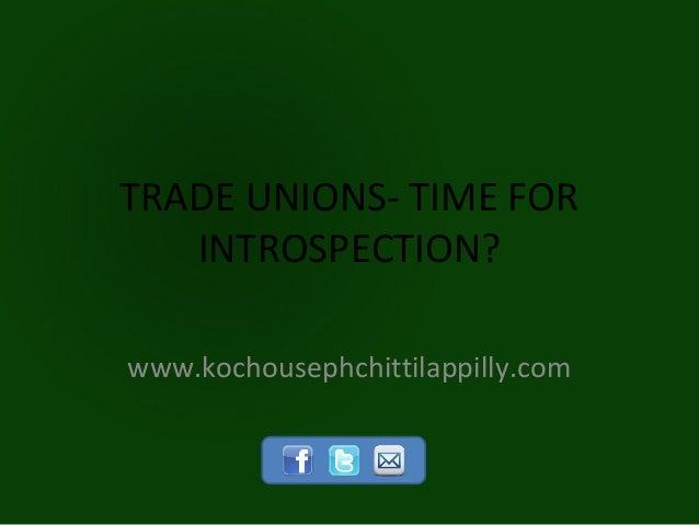 TRADE UNIONS- TIME FOR   INTROSPECTION?www.kochousephchittilappilly.com