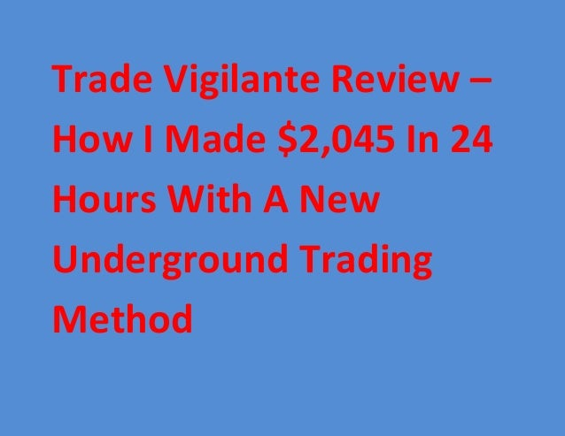 Trade Vigilante Review – How I Made $2,045 In 24 Hours With A New Underground Trading Method