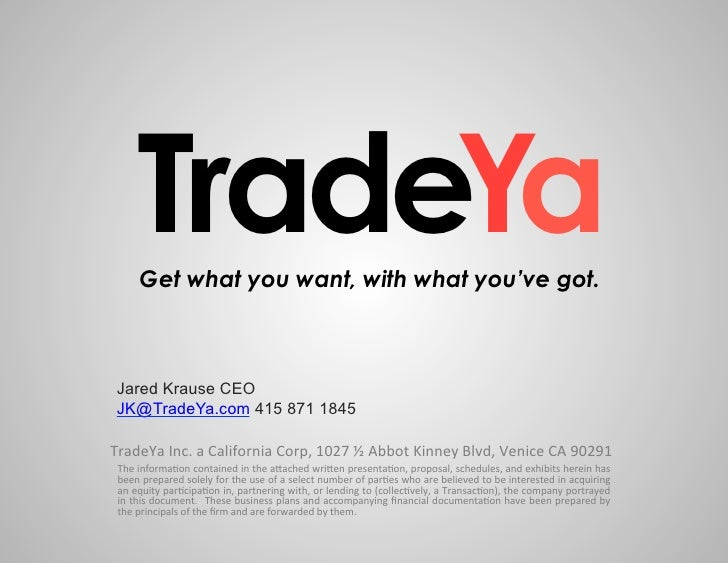 TradeYa         Get what you want, with what you've got. Jared Krause CEO JK@TradeYa.com 415 871 1845TradeYa	  Inc.	  a	  ...