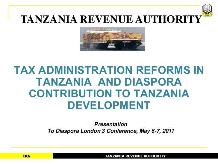 TANZANIA REVENUE AUTHORITYTAX ADMINISTRATION REFORMS IN   TANZANIA AND DIASPORA  CONTRIBUTION TO TANZANIA        DEVELOPME...