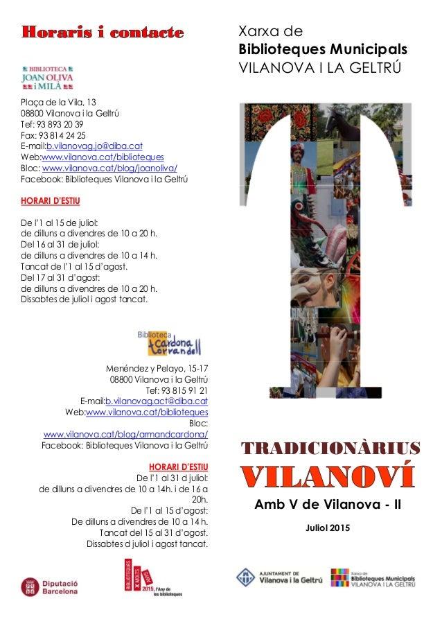 Plaça de la Vila, 13 08800 Vilanova i la Geltrú Tef: 93 893 20 39 Fax: 93 814 24 25 E-mail:b.vilanovag.jo@diba.cat Web:www...