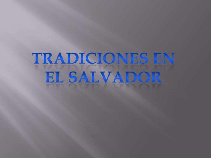 TRADICIONES EN EL SALVADOR<br />