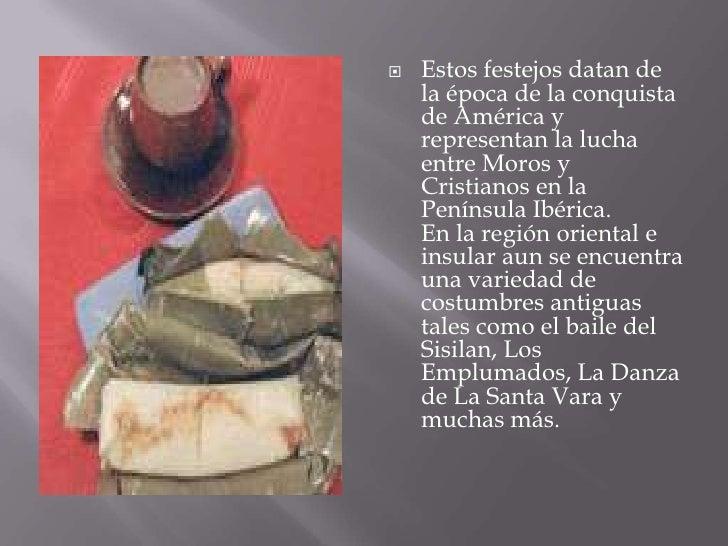 Estos festejos datan de la época de la conquista de América y representan la lucha entre Moros y Cristianos en la Penínsul...