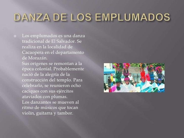 DANZA DE LOS EMPLUMADOS <br />Los emplumados es una danza tradicional de El Salvador. Se realiza en la localidad de Cacaop...