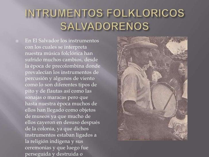 INTRUMENTOS FOLKLORICOS SALVADOREÑOS<br />En El Salvador los instrumentos con los cuales se interpreta nuestra música folc...