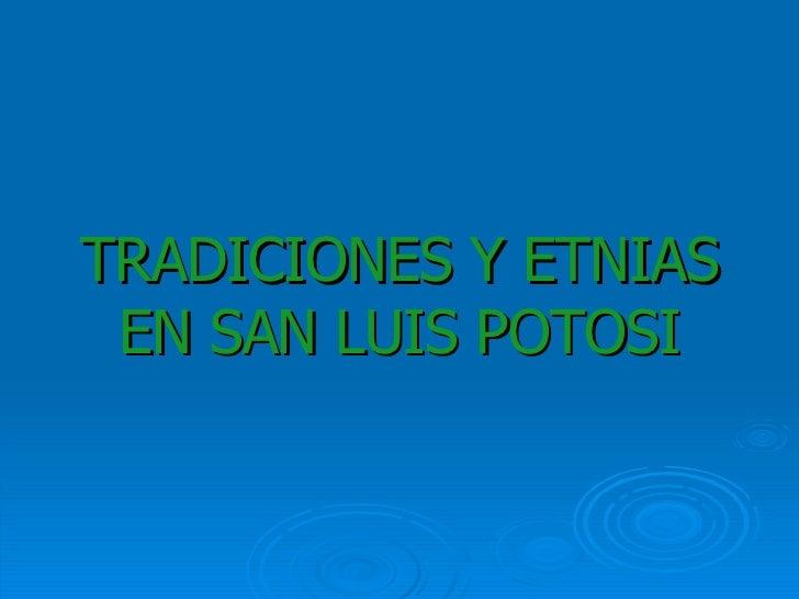TRADICIONES Y ETNIAS EN SAN LUIS POTOSI