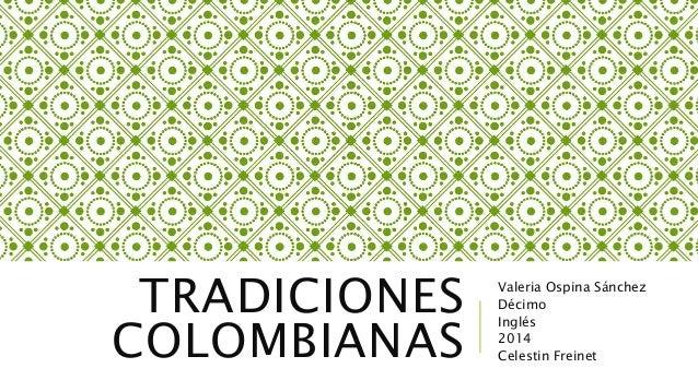 TRADICIONES  COLOMBIANAS  Valeria Ospina Sánchez  Décimo  Inglés  2014  Celestin Freinet