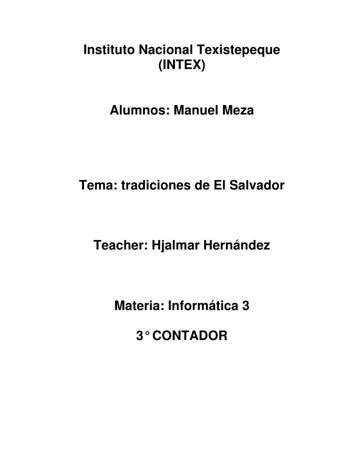 Instituto Nacional Texistepeque            (INTEX)    Alumnos: Manuel MezaTema: tradiciones de El Salvador  Teacher: Hjalm...