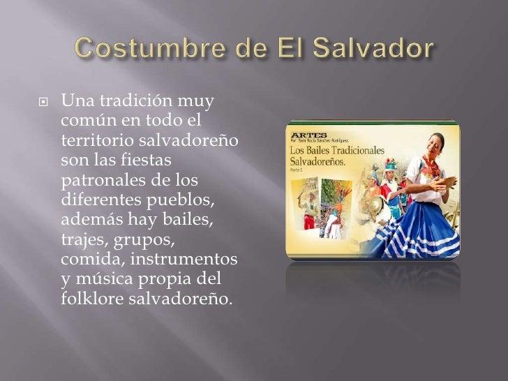 Costumbre de El Salvador<br />Una tradición muy común en todo el territorio salvadoreño son las fiestas patronales de los ...