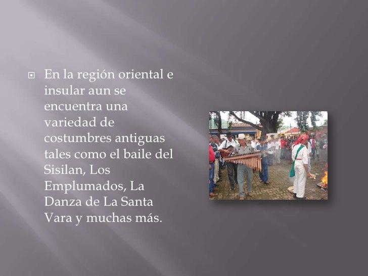 En la región oriental e insular aun se encuentra una variedad de costumbres antiguas tales como el baile del Sisilan, Los ...