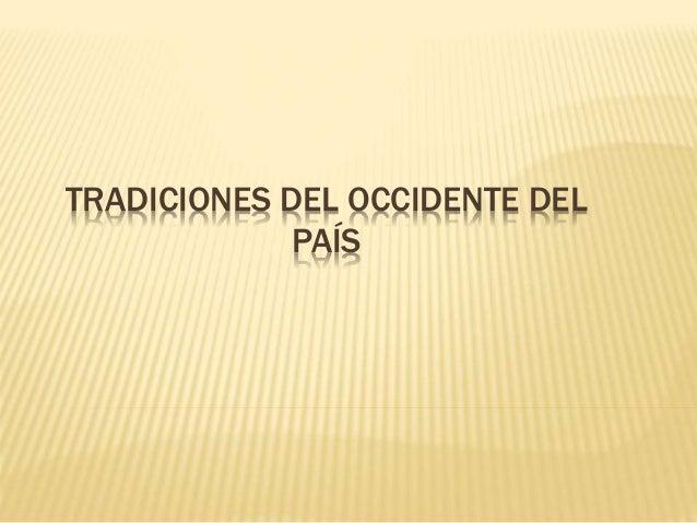 TRADICIONES DEL OCCIDENTE DEL PAÍS