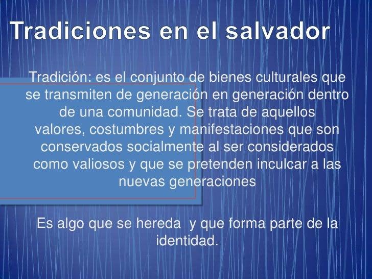 Tradición: es el conjunto de bienes culturales quese transmiten de generación en generación dentro      de una comunidad. ...