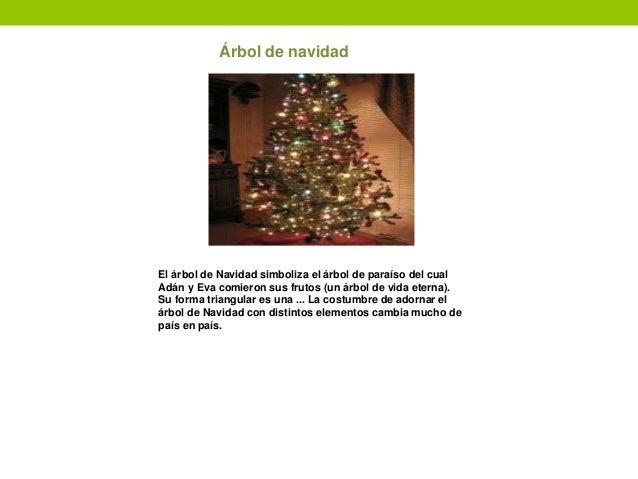 Árbol de navidad El árbol de Navidad simboliza el árbol de paraíso del cual Adán y Eva comieron sus frutos (un árbol de vi...