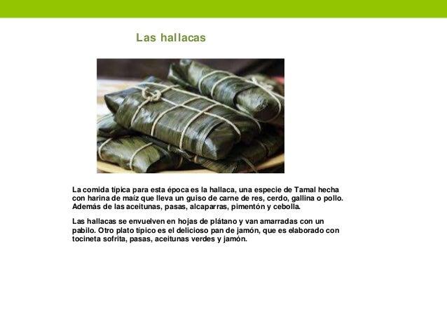 Las hallacas La comida típica para esta época es la hallaca, una especie de Tamal hecha con harina de maíz que lleva un gu...