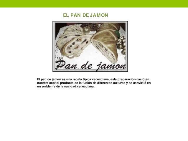 EL PAN DE JAMON El pan de jamón es una receta típica venezolana, esta preparación nació en nuestra capital producto de la ...