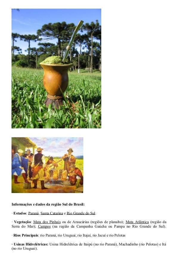 Informações e dados da região Sul do Brasil:  · Estados: Paraná, Santa Catarina e Rio Grande do Sul.  · Vegetação: Mata do...